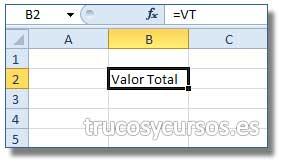 Insertar texto como autocorrección: Celda B2 mostrando el texto Valor Total como fórmula al escribir =VT (nombre).