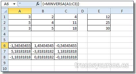 Sistemas de ecuaciones en Excel: Rango matricial A6:C8 =MINVERSA(A1:C3)