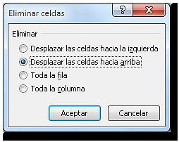 Cuadro de diálogo: Eliminar celda, con la opción Desplazar las celdas hacia arriba.